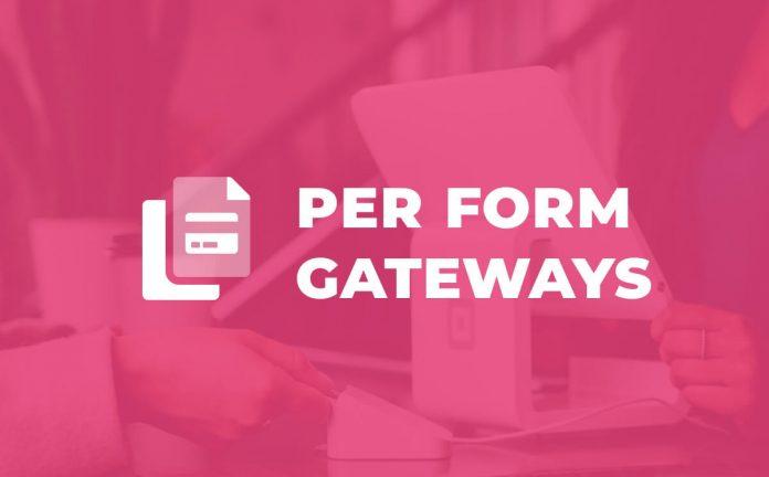 Give Per Form Gateways