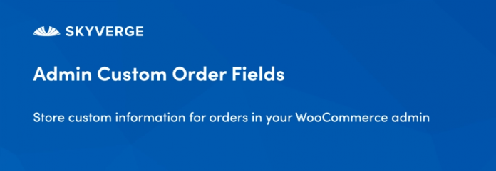 WooCommerce Admin Custom Order Fields 1.13.4